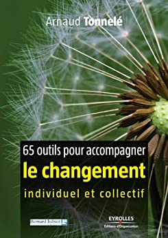 65 outils pour accompagner le changement individuel et collectif par [Tonnelé, Arnaud]