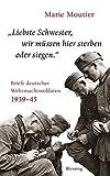 'Liebste Schwester, wir müssen hier sterben oder siegen.': Briefe deutscher Wehrmachtssoldaten 1939-45