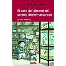 El caso del director del colegio desenmascarado/The Case of the Unmask School Director (Cuatro Amigos Y Medio/4 1/2 Friends)