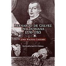Bernardo de Galvez in Louisiana, 1776-1783 (Louisiana Parish Histories Series) by John Caughey (1999-09-30)