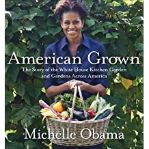 [American Grown: The Story of the White House Kitchen Garden and Gardens Across America] (By: Michelle Obama) [published: June, 2012]