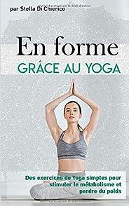 En forme grâce au Yoga: Des exercices de Yoga simples pour stimuler le métabolisme et perdre du poids