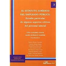 El Estatuto Jurídico del Empleado Público. Estudio particular de algunos aspectos críticos del personal laboral. (Colección Derecho Administrativo)