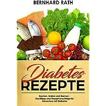 Diabetes Rezepte Kochen, Braten und Backen - Kochtipps und Rezeptvorschläge für Menschen mit Diabetes (German Edition)