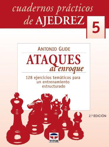 Descargar Libro CUADEROS PRÁCTICOS DE AJEDREZ 5. ATAQUES DE ENROQUE (Cuadernos Practicos De Ajedrez) de Antonio Gude
