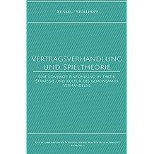 Kautelarjuristische Schriftenreihe zum Wirtschaftsrecht / Vertragsverhandlung und Spieltheorie: Eine kompakte Einführung in Taktik, Strategie und Kultur des gemeinsamen Verhandelns
