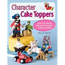 Character Cake Toppers: Over 65 Design Ideas for Fondant Sugar Models