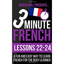 3 Minute French: Lessons 22-24: A fun and easy way to learn French for the busy learner