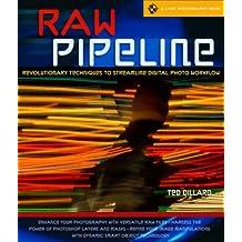 RAW Pipeline: Revolutionary Techniques to Streamline Digital Photo Workflow (Lark Photography Book)