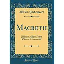 Macbeth: Melodramma in Quattro Parti, da Rappresentarsi Nel Teatro Sociale di Mantova, IL Carnovale 1848 (Classic Reprint)