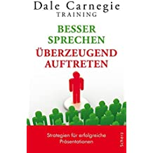 Besser sprechen – überzeugend auftreten: Strategien für erfolgreiche Präsentationen (Dale Carnegie)