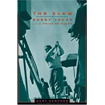 The Slam: Bobby Jones and the Price of Glory by Curt Sampson (2005-05-20)