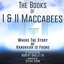 The Books of I & II Maccabees: Where the Story of Hanukkah Is Found