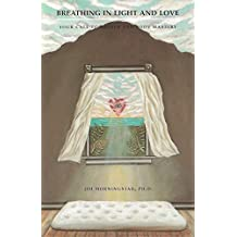 Breathing in Light and Love: Your Call to Breath and Body Mastery (English Edition)