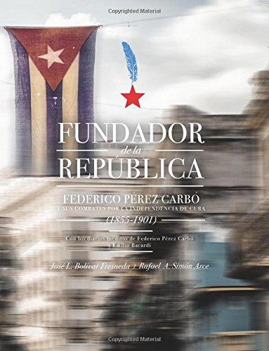 Descargar Libro Fundador de la República: Federico Pérez Carbó  y sus combates por la independencia de Cuba (1855-101) - Black and White Edition de José L. Bolívar Fresneda PhD