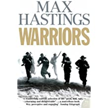 Warriors: Extraordinary Tales from the Battlefield by Max Hastings (2006-03-06)
