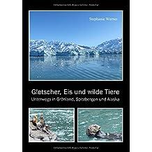 Gletscher, Eis und wilde Tiere: Unterwegs in Grönland, Spitzbergen und Alaska