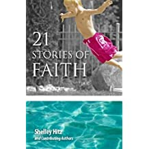 21 Stories of Faith: Real People, Real Stories, Real Faith (A Life of Faith) (Volume 2) by Shelley Hitz (2014-03-24)