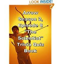 """Arrow Season 2, Episode 8 """"The Scientist"""" Trivia Quiz Book"""