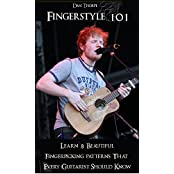 Fingerstyle 101: Learn 8 Beautiful Fingerpicking Patterns That Every Guitarist Should Know: How To Fingerpick Your Guitar Like Ed Sheeran, Paul Simon, ... Fingerpicking series) (English Edition)