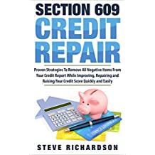 Section 609 Credit Repair: Proven Strategies To Remove All Negative Line Items From Your Credit While Improving, Repairing, And Raising Your Credit Score Quickly And Easily (English Edition)