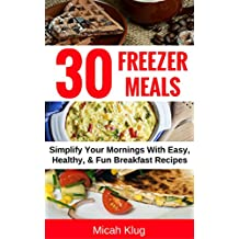 30 Freezer Meals: Simplify Your Mornings with Easy, Healthy & Fun Breakfast Recipes (English Edition)