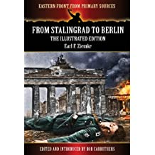 From Stalingrad to Berlin - The Illustrated Edition (Eastern Front From Primary Sources)