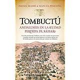 Tombuctú. Andalusíes En La Ciudad Perdida Del Sáhara (Historia)