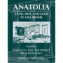Anatolia Land, Men, and Gods in Asia Minor: Volume 1: The Celts and the Impact of Roman Rule: Celts and the Impact of Roman Rule v. 1 (Clarendon Paperbacks)