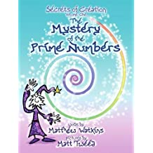 The Mystery of the Prime Numbers: Secrets of Creation v. 1