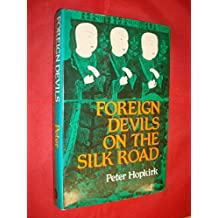 Foreign Devils on the Silk Road: The Search for Lost Cities and Treasures of Chinese Central Asia by Peter Hopkirk (1980-05-22)