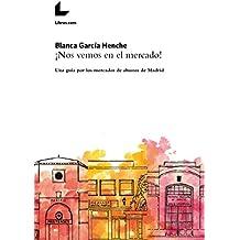 ¡Nos vemos en el mercado!: Una guía por los mercados de abastos de Madrid (Spanish Edition)