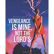 Vengeance Is Mine, Not the Lord's