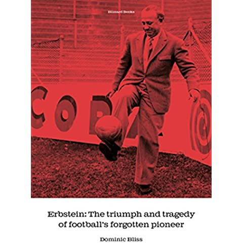 Erbstein: The triumph and tragedy of football's forgotten pioneer (English Edition)