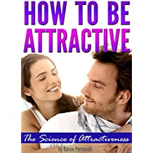 How to Be Attractive: The Science of Attractiveness and How to Be Attractive (English Edition)