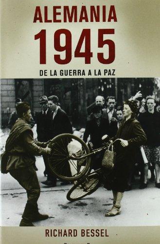 ALEMANIA 1945: DE LA GUERRA A LA PAZ (NoFiccion/Historia) por Richard Bessel epub