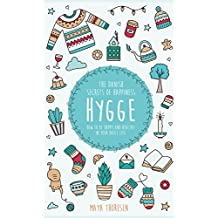 Hygge:  The Danish Secrets of Happiness: How to be Happy and Healthy in Your Daily Life.