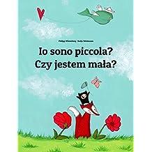 Io sono piccola? Czy jestem mała?: Libro illustrato per bambini: italiano-polacco (Edizione bilingue) (Italian Edition)