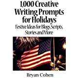 1,000 Creative Writing Prompts for Holidays: Festive Ideas for Blogs, Scripts, Stories and More by Bryan Cohen (2012-08-16)
