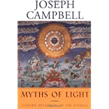 Myths of Light: Eastern Metaphors of the Eternal (The Collected Works of Joseph Campbell) by Joseph Campbell (2003-05-02)
