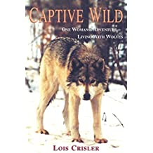 Captive Wild: One Woman's Adventure Living with Wolves
