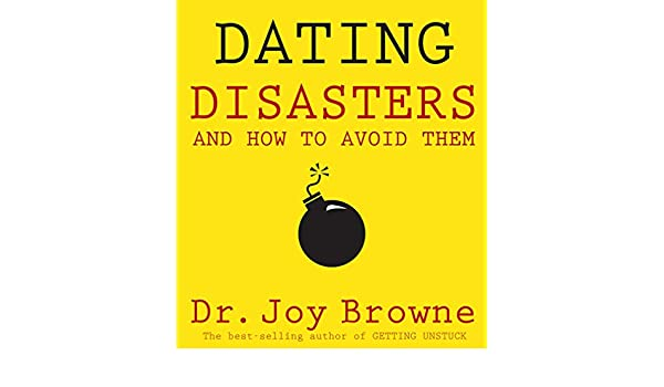 dating disasters and how to avoid them joy browne