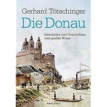 Die Donau: Geschichte und Geschichten vom großen Strom