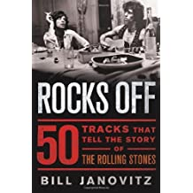 [ ROCKS OFF: 50 TRACKS THAT TELL THE STORY OF THE ROLLING STONES ] Rocks Off: 50 Tracks That Tell the Story of the Rolling Stones By Janovitz, Bill ( Author ) Jul-2013 [ Hardcover ]