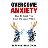 Overcome Anxiety: How to Break Free from the Beast Within (anxiety workbook, start living, panic attacks, social anxiety, anxiety relief, anxiety self help, anxiety) (English Edition)