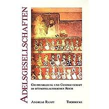 Adelsgesellschaften: Gruppenbildung Und Genossenschaft Im Spatmittelalterlichen Reich (Kieler Historische Studien)