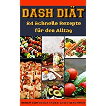 Rezepte zum Abnehmen und  Blutdruck senken / Gesundes Herz und langes Leben / Die Dash Diät: 24 Schnelle Rezepte für den Alltag / Ernährungsratschläge für Anfänger /