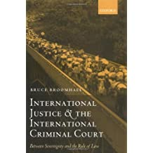International Justice and the International Criminal Court: Between Sovereignty and the Rule of Law (Oxford Monographs in International Law)