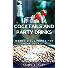 Cocktails and Party Drinks: 101 Delicious Drinks for Every Occasion (English Edition)