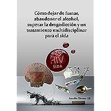 Cómo dejar de fumar, abandonar el alcohol, superar la drogadicción y un tratamiento multidisciplinar para el Sida